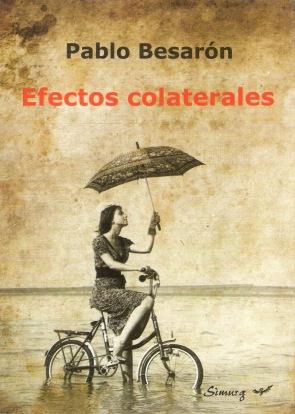 Besarón, Pablo. Efectos colaterales. Buenos Aires, Simurg, 2013. 128 p. 20x14 cm. ISBN 978-987-554-196-2. Precio de tapa. $110.