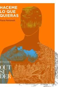 Haceme lo que quieras de Flavia Pantanelli, Ediciones Outsider.